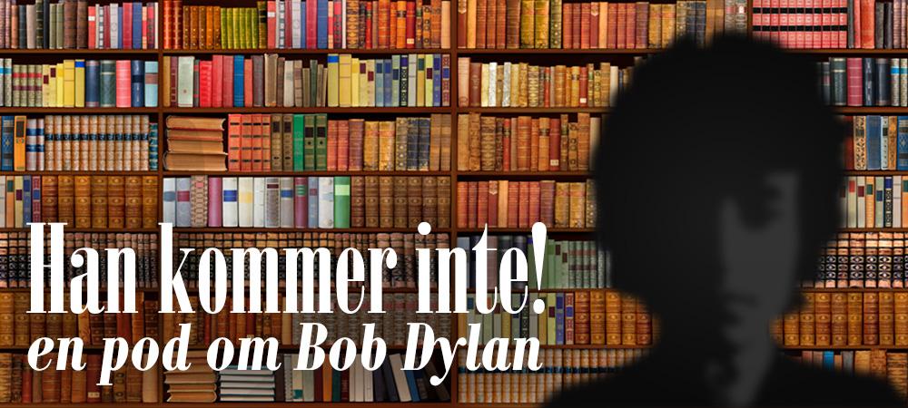 Han kommer inte! - en pod om Bob Dylan